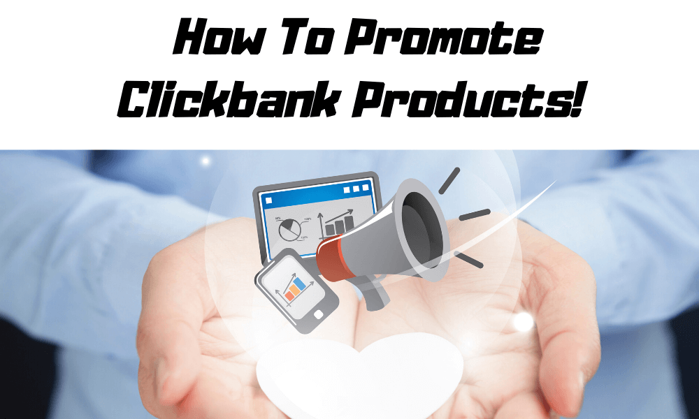 How To Promote Clickbank Products! 10 Killer Ways To Promote Clickbank Products [Updated 2020]