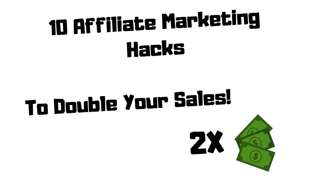 10 Affiliate Marketing Hacks To Double Your Sales!