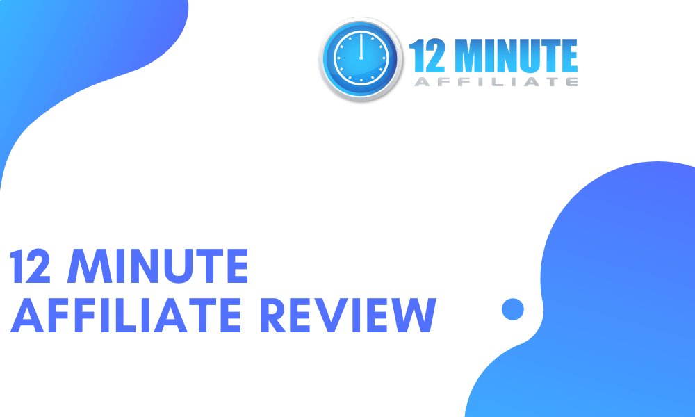 12 minute affiliate review | 12 minute affiliate system review