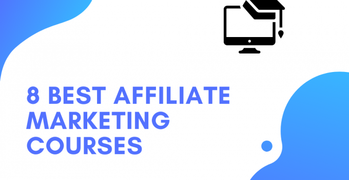 8 Best Affiliate Marketing Courses