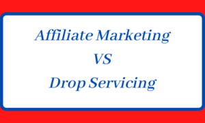Drop Servicing vs Affiliate Marketing