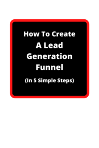 How To Create A Lead Generation Funnel In 5 Simple Steps