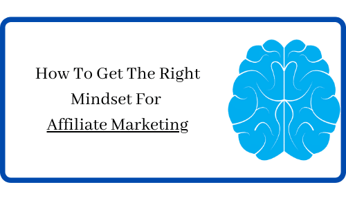 How To Get The Right Mindset For Affiliate Marketing