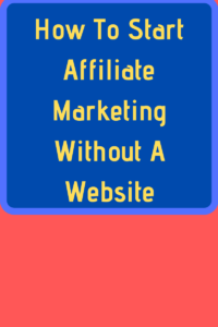 How To Start Affiliate Marketing With No Website