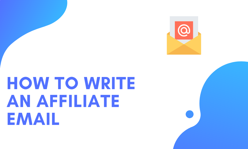 How To Write an affiliate email that converts