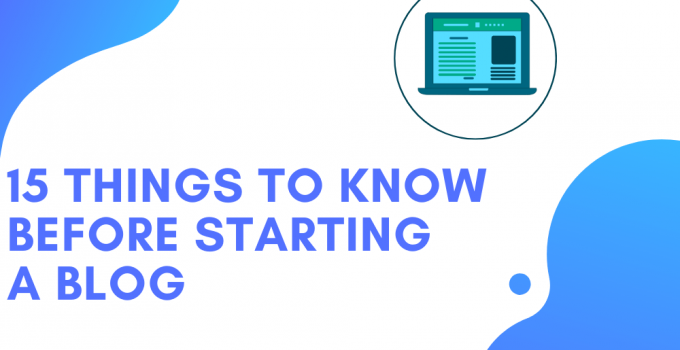15 things you need to know before starting a blog