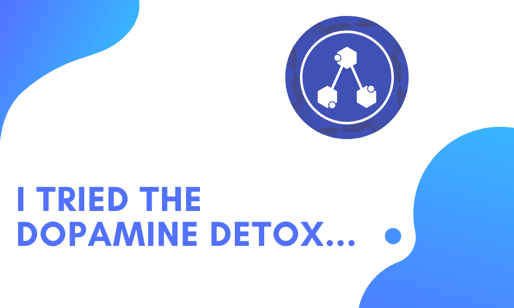 I tried the dopamine detox...