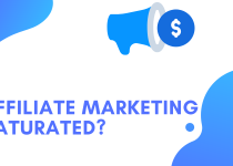 Is affiliate marketing saturated?