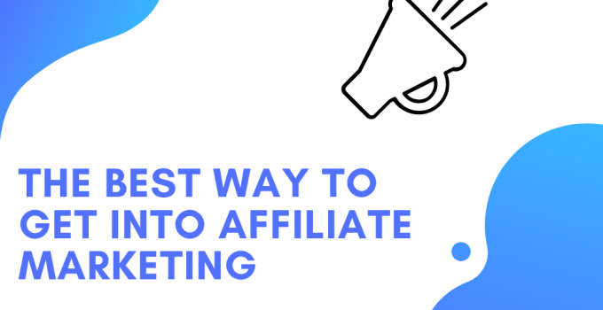 What's The Best Way To Get Into Affiliate Marketing?