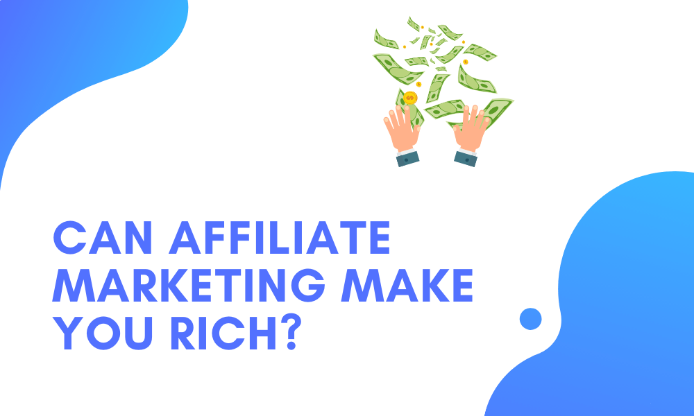 Can affiliate marketing make  You rich?