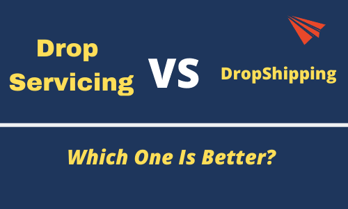 Drop Servicing vs DropShipping - Which One Is Better?