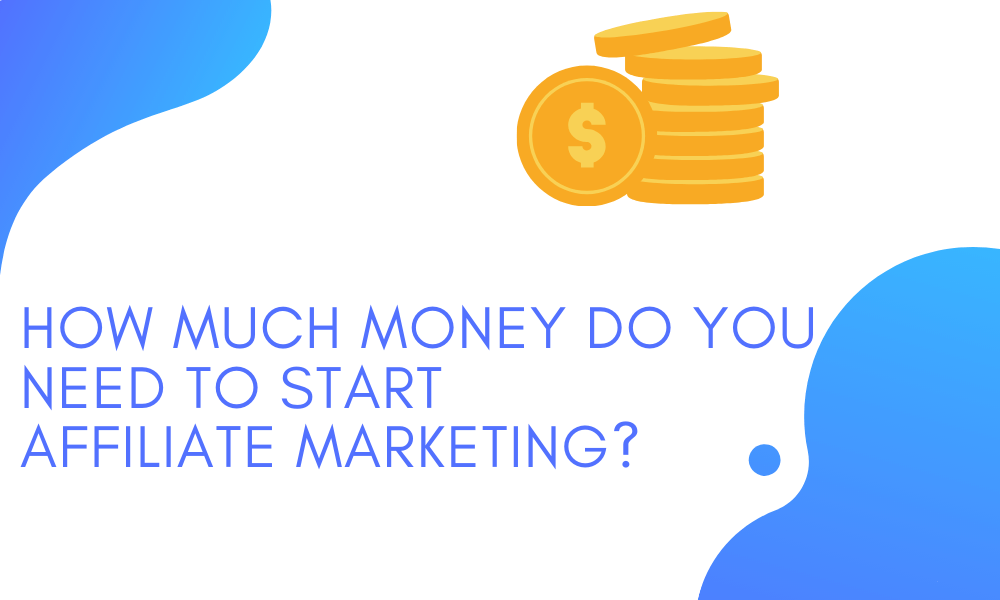 How much money do you need to start affiliate marketing?