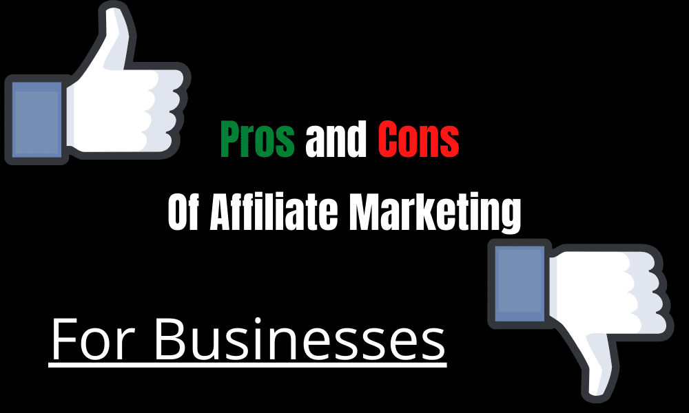 Pros And Cons Of Affiliate Marketing For Businesses