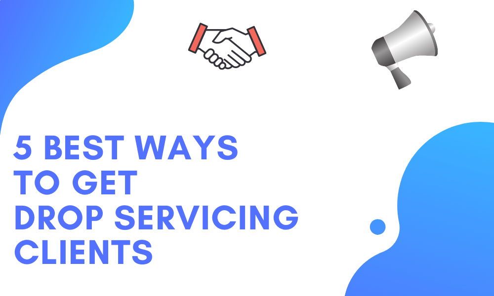 Best ways to get drop servicing clients