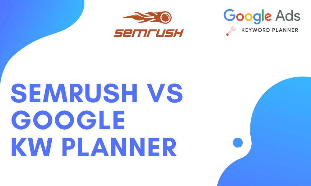 SEMRush vs Google Keyword Planner