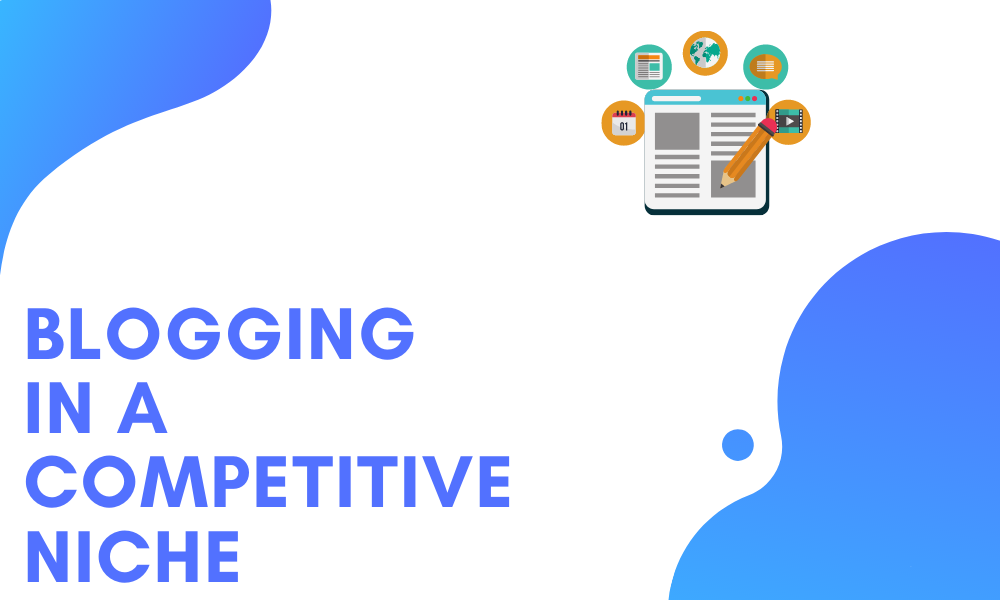 Competitive blog niches | Blogging in a competitive niche
